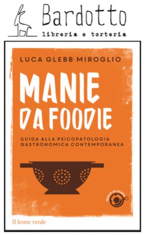 """PRESENTAZIONE DI """"MANIE DA FOODIE"""". LUCA GLEBB MIROGLIO A TORINO"""