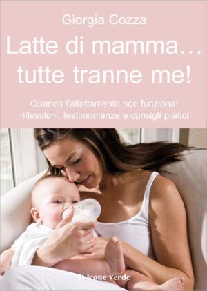 Libro Latte di mamma... tutte tranne me!