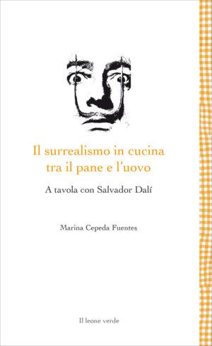 Libro Il surrealismo in cucina tra il pane e l'uovo