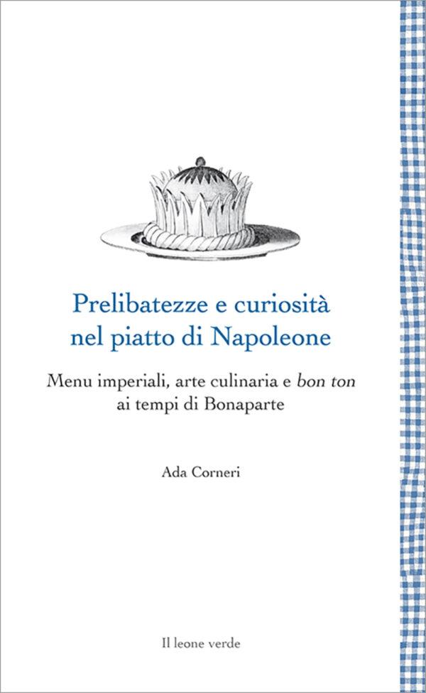 Libro Prelibatezze e curiosità nel piatto di Napoleone